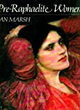Pre-Raphaelite Women: Images of Femininity in Pre-Raphaelite Art - Jan Marsh