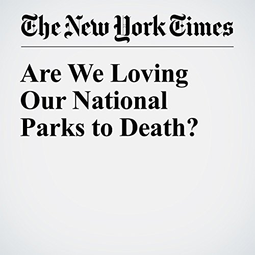 Are We Loving Our National Parks to Death? audiobook cover art