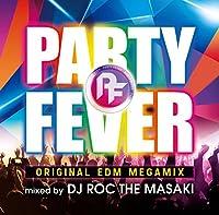 PARTY FEVER -ORIGINAL EDM MEGAMIX- mixed by DJ ROC THE MASAKI
