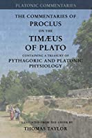 Proclus: Commentary on the Timaeus of Plato: Containing a Treasury of Pythagoric and Platonic Physiology