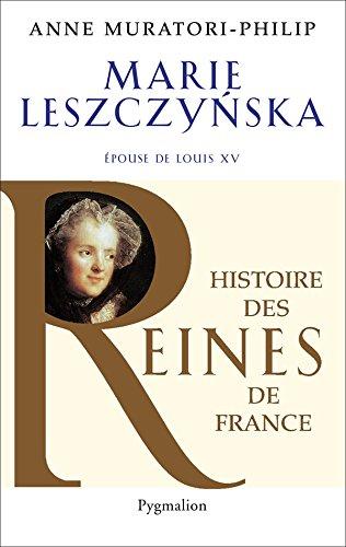 Marie Leszczynska. Épouse de Louis XV (Histoire des rois de France)