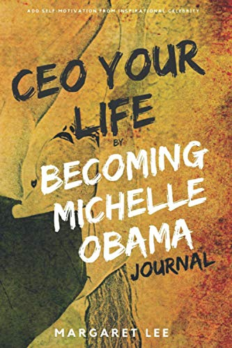 CEO your life by Becoming Michelle Obama journal: Add self-motivation from inspirational celebrity