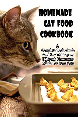 Homemade Cat Food Cookbook_ A Complete Book Guide On How To...