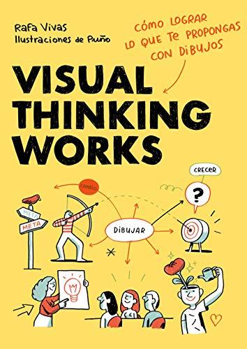 Visual Thinking Works: Cómo lograr lo que te propongas con dibujos (Guías ilustradas)