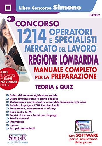Concorso 1214 operatori e specialisti mercato del lavoro. Regione Lombardia. Manuale Completo per la preparazione. Teoria e quiz. Con software di simulazione