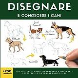DISEGNARE E CONOSCERE I CANI: 28 guide passo-passo per imparare a disegnare e conoscere le più famose razze di cani