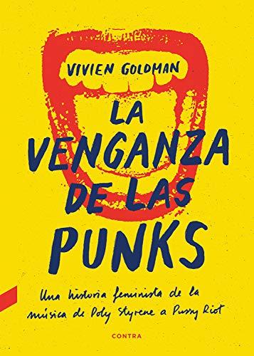 La venganza de las punks: Una historia feminista de la música, de Poly  Styrene a Pussy Riot (Spanish Edition) - Kindle edition by Goldman, Vivien,  Smith de la Fuente, Carolina. Arts &