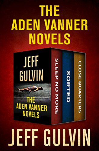 The Aden Vanner Novels: Sleep No More, Sorted, and Close Quarters (English Edition)