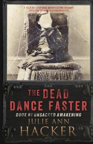 Book: The Dead Dance Faster - Book #1 - Unsacred Awakening by Julie Ann Hacker