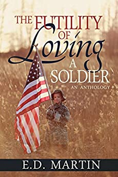 The Futility of Loving a Soldier by [E.D. Martin, Lane Diamond]