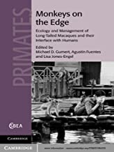 Monkeys on the Edge: Ecology and Management of Long-Tailed Macaques and their Interface with Humans (Cambridge Studies in Biological and Evolutionary Anthropology Book 60)