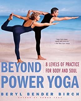 Beyond Power Yoga: 8 Levels of Practice for Body and Soul by [Beryl Bender Birch]