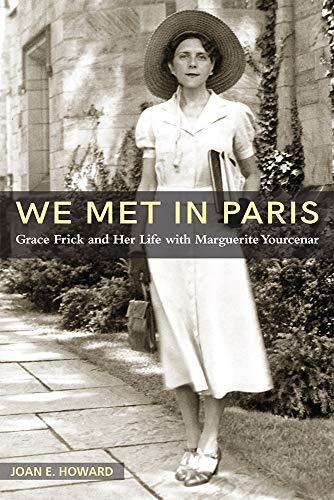 We Met in Paris: Grace Frick and Her Life With Marguerite Yourcenar