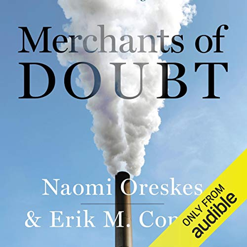 Merchants of Doubt: How a Handful of Scientists Obscured the Truth on  Issues from Tobacco Smoke to Global Warming (Audible Audio Edition): Erik  M. Conway, Naomi Oreskes, Peter Johnson, Audible Studios: Amazon.ca:
