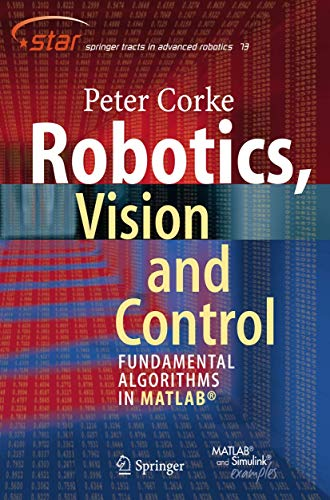 Robotics, Vision and Control: Fundamental Algorithms in MATLAB (Springer Tracts in Advanced Robotics (73), Band 73)