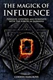 The Magick of Influence: Persuade, Control and Dominate with the Forces of Darkness (Magick of Darkness and Light)