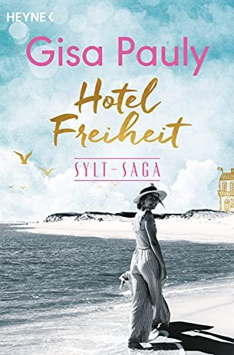 Hotel Freiheit: Sylt-Saga 3 - Roman (Die Sylt-Saga) (German Edition)