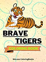 Brave Tigers Coloring Book: Cute Tigers Coloring Book Adorable Tigers Coloring Pages for Kids 25 Incredibly Cute and Lovable Tigers