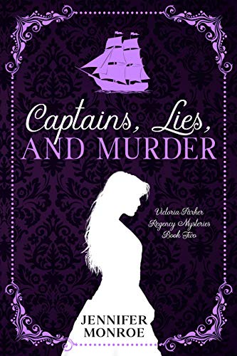Captains, Lies, and Murder: Victoria Parker Regency Mysteries Book Two by [Jennifer Monroe]
