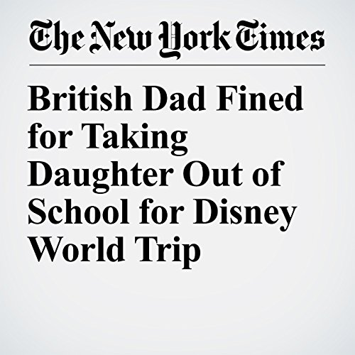British Dad Fined for Taking Daughter Out of School for Disney World Trip copertina