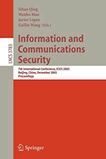 Information and Communications Security: 7th International Conference, ICICS 2005, Beijing, China, December 10-13, 2005, Proceedings (Lecture Notes in Computer Science)