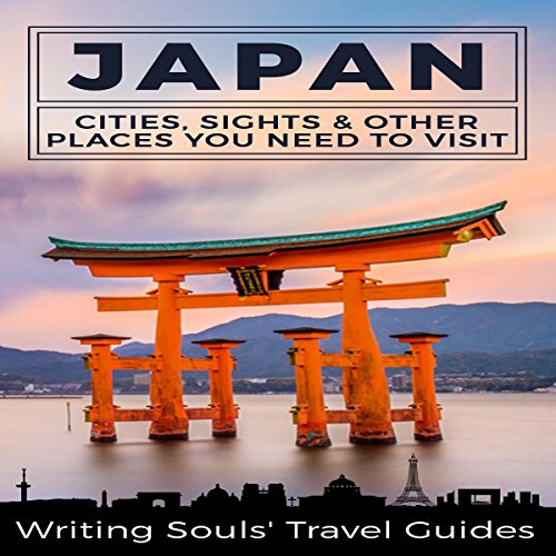 Japan: Cities, Sights & Other Places You Need to Visit Audiobook By Writing Soul's Travel Guides cover art