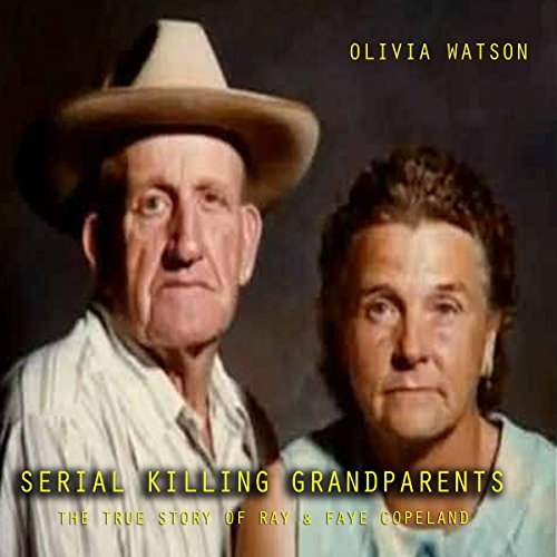 Serial Killer Grandparents     The True Story of Ray & Faye Copeland              By:                                                                                                                                 Olivia Watson                               Narrated by:                                                                                                                                 Sangita Chauhan                      Length: 24 mins     Not rated yet     Overall 0.0