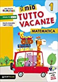 Il mio tutto vacanze. Matematica. Per la Scuola elementare (Vol. 1)