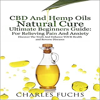 CBD and Hemp Oils Natural Cure Ultimate Beginners Guide: For Relieving Pain and Anxiety cover art