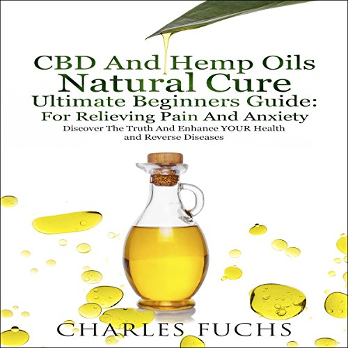 CBD and Hemp Oils Natural Cure Ultimate Beginners Guide: For Relieving Pain and Anxiety audiobook cover art