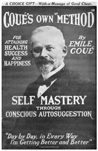 By Emile CouǸ - Self Mastery Through Conscious Autosuggestion