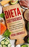 dieta chetogenica: dimagrire e perdere peso velocemente con ricette keto e low carb.