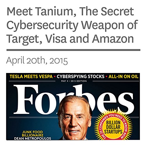 Meet Tanium, The Secret Cybersecurity Weapon of Target, Visa and Amazon                   By:                                                                                                                                 Brian Solomon                               Narrated by:                                                                                                                                 Ken Borgers                      Length: 11 mins     Not rated yet     Overall 0.0
