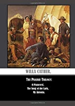 Willa Cather,  The Prairie Trilogy:  O Pioneers!,  The Song Of The Lark,  My ÁNtonia.