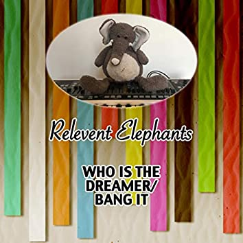 Who Is The Dreamer/Bang It