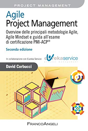 Agile Project Management: Overview delle principali metodologie Agile, Agile Mindset e guida all'esame di certificazione PMI-ACP