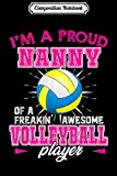 Composition Notebook: Proud Nanny Of A Freakin Awesome Volleyball Player  Journal/Notebook Blank Lined Ruled 6x9 100 Pages