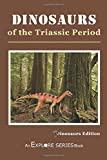 Dinosaurs of the Triassic Period: Explore Series Dinosaurs Edition