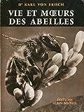 Dr Karl von Frisch,... Vie et moeurs des abeilles - EAus dem Leben der Bienene, traduit par André Dalcq d'après la 5e édition allemande. Préface de Pierre-P. Grassé