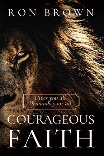 Courageous Faith: Gives You All. Demands Your All. (English Edition)
