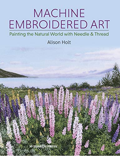 Machine Embroidered Art: Painting the Natural World with Needle & Thread