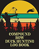 Compound Bow Duck Hunting Log Book: Waterfowl Hunters - Flyway - Decoy