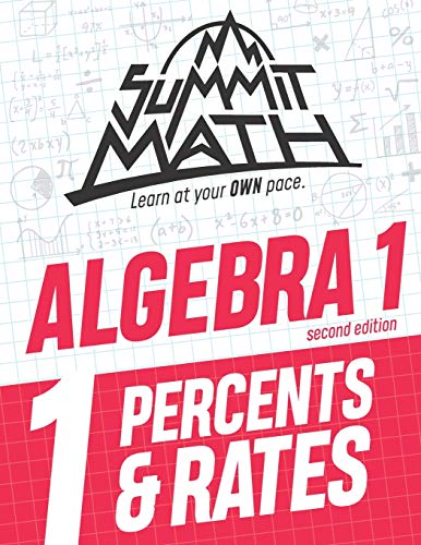 Summit Math Algebra 1 Book 1: Percents & Rates (Guided Discovery Algebra 1 Series for Self-Paced, Student-Centered Learning - 2nd Edition)
