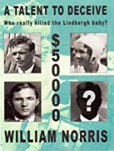 A Talent to Deceive: Who REALLY Killed the Lindberg Baby?