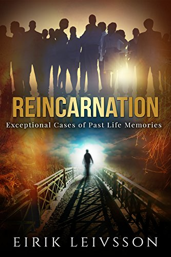 Reincarnation: Exceptional Cases of Past Life Memories by [Eirik Leivsson]