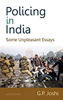 Policing in India Some Unpleasant Essays