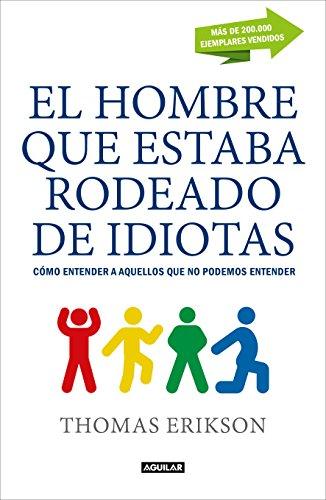 El hombre que estaba rodeado de idiotas: Cómo entender a aquellos que no podemos entender (Spanish Edition)