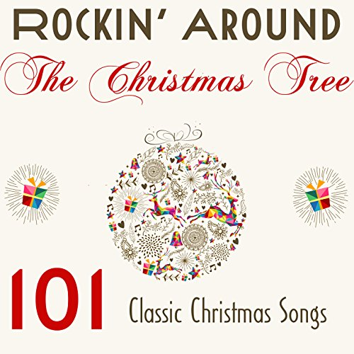 Rocking Around the Christmas Tree: 101 Classic Christmas Songs