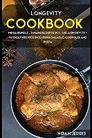 Longevity Cookbook: MEGA BUNDLE - 3 Manuscripts in 1 - 120+ Longevity - friendly recipes including Salad, Casseroles and pizza