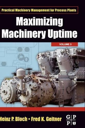 Maximizing Machinery Uptime (Volume 5) (Practical Machinery Management for Process Plants, Volume 5)